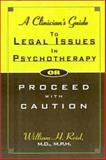 A Clinician's Guide to Legal Issues in Psychotherapy : Or Proceed with Caution, Reid, William H., 1891944088