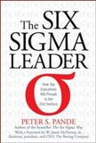 The Six Sigma Leader : How Top Executives Will Prevail in the 21st Century, Pande, Peter S., 007145408X