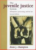 The Juvenile Justice System : Delinquency, Processing and the Law, Champion, Dean J., 013603408X