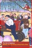 The Cult of Happiness : Nianhua, Art, and History in Rural North China, Flath, James A., 0295984082