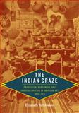 The Indian Craze : Primitivism, Modernism, and Transculturation in American Art, 1890-1915, Hutchinson, Elizabeth, 0822344084