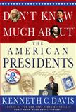 Don't Know Much about the American Presidents, Kenneth C. Davis, 1401324088