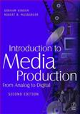 Introduction to Media Production : From Analog to Digital, Musburger, Robert B. and Kindem, Gorham, 0240804082