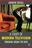 A Study of Modern Television : Thinking Inside the Box, Crisell, Andrew, 033396408X