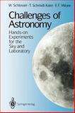 Challenges of Astronomy : Hands-On Experiments for the Sky and Laboratory, Schlosser, W. and Schmidt-Kaler, T., 0387974083