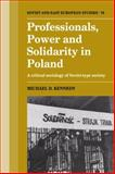 Professionals, Power and Solidarity in Poland : A Critical Sociology of Soviet-Type Society, Kennedy, Michael D., 0521064082