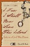 I Fear I Shall Never Leave This Island, David R. Bush, 0813044081