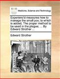 Experienc'D Measures How to Manage the Small Pox; to Which Is Added, the Proper Method to Be Used in the Plague; by Edward Strother, Edward Strother, 117003408X