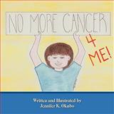 No More Cancer for Me!, Jennifer K. Okubo, 1449004083