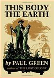 This Body the Earth, Paul Green, 1553954084