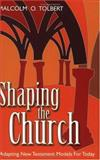 Shaping the Church : Adapting New Testament Church Models for Today, Tolbert, Malcolm, 1573124087