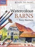 Watercolour Barns, Terry Harrison, 1844484084