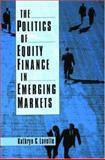 The Politics of Equity Finance in Emerging Markets, Lavelle, Kathryn C., 0195174097