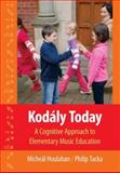 Kodály Today : A Cognitive Approach to Elementary Music Education, Houlahan, Micheál and Tacka, Philip, 0195314093