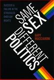 Same Sex, Different Politics : Success and Failure in the Struggles over Gay Rights, Mucciaroni, Gary, 0226544095