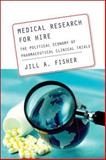 Medical Research for Hire : The Political Economy of Pharmaceutical Clinical Trials, Fisher, Jill A., 0813544092