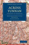 Across Yunnan : A Journey of Surprises, Little, Archibald John, 1108014097