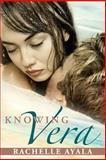 Knowing Vera, Rachelle Ayala, 1492384097