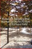 Morality, Identity and Narrative in the Fiction of Richard Ford, Duffy, Brian, 9042024097