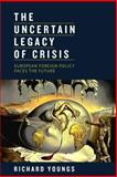 The Uncertain Legacy of Crisis : European Foreign Policy Faces the Future, Youngs, Richard, 087003409X