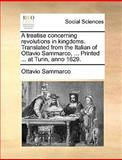 A Treatise Concerning Revolutions in Kingdoms Translated from the Italian of Ottavio Sammarco, Printed at Turin, Anno 1629, Ottavio Sammarco, 1170384099