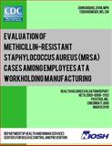 Evaluation of Methicillin-Resistant Staphylococcus Aureus (MRSA) Cases among Employees at a Workholding Manufacturing Facility, John Gibbins and Todd Niemeier, 149299409X