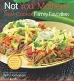 Not Your Mother's Slow Cooker Family Favorites, Beth Hensperger, 1558324097