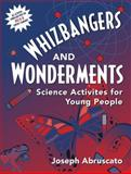 Whizbangers and Wonderments : Science Activities for Children, Abruscato, Joseph, 0205284094