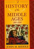 A History of the Middle Ages, 300-1500, Riddle, John M., 0742554090