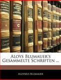 Aloys Blumauer's Gesammelte Schriften, Aloysius Blumauer, 1145484093