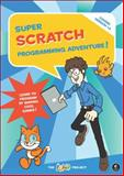 Super Scratch Programming Adventure! : Learn to Program by Making Cool Games, Project, The Lead, 1593274092