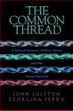 The Common Thread, John Sulston and Georgina Ferry, 0309084091