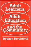 Adult Learners, Adult Education and the Community, Brookfield, Stephen D., 0335104096