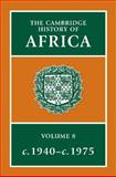 The Cambridge History of Africa Vol. 8 : From C. 1940 to C. 1975, , 0521224098