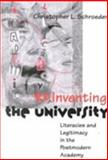 Reinventing the University : Literacies and Legitimacy in the Postmodern Academy, Schroeder, Christopher L., 0874214092