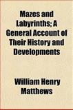 Mazes and Labyrinths; a General Account of Their History and Developments, William Henry Matthews, 1153224097