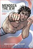 Mendoza the Jew : Boxing, Manliness, and Nationalism, a Graphic History, Schechter, Ronald and Clarke, Liz, 0199334099