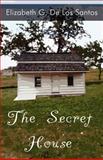 The Secret House, Elizabeth G. De Los Santos, 1462644090