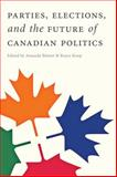 Parties, Elections, and the Future of Canadian Politics, , 0774824093