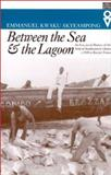 Between the Sea and the Lagoon : An Eco-Social History of the Anlo of Southeastern Ghana: c. 1850 to Recent Times, Akyeampong, Emmanuel Kwaku, 0821414097