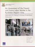 An Assessment of the Present and Future Labor Market in the Kurdistan Region - Iraq : Implications for Policies to Increase Private-Sector Employment, Shatz, Howard J. and Constant, Louay, 0833084097