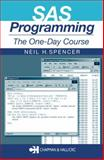 SAS Programming : The One-Day Course, Spencer, Neil H., 1584884096