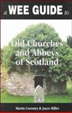 A Wee Guide to Old Churches and Abbeys of Scotland, Martin Coventry and Joyce Miller, 1899874097