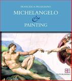 Michelangelo and Painting, Pellegrino, Francesca, 8897644090