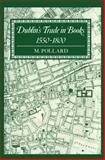 Dublin's Trade in Books, 1550-1800, Pollard, M., 0198184093