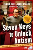 Seven Keys to Unlock Autism : Making Miracles in the Classroom, Hall, Elaine and Isaacs, Diane, 0470644095