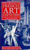 The Origins of French Art Criticism : From the Ancient Régime to the Restoration, Wrigley, Richard, 0198174098