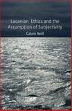 Lacanian Ethics and the Assumption of Subjectivity, Neill, Calum, 023029409X