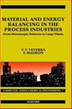 Material and Energy Balancing in the Process Industries : From Microscopic Balances to Large Plants, Veverka, V. V. and Madron, F., 044482409X