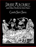 Danse Macabre and Other Works for Solo Piano, Camille Saint-Saens, 0486404099